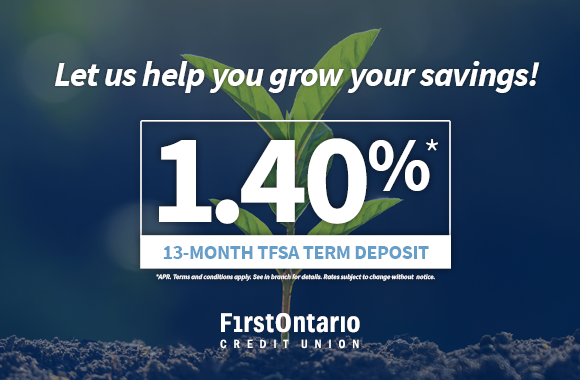 FirstOntario, Let us help you grow your savings with our 1.40%* 13-Month TFSA Term Deposit!