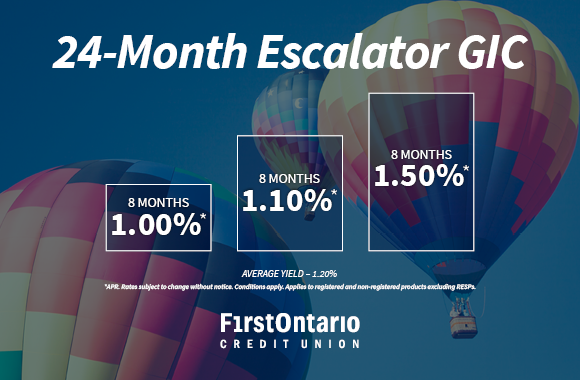 FirstOntario, Your rates keep going up with our 24-month Escalator GIC*.